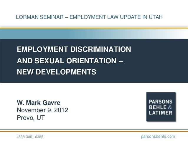 LORMAN SEMINAR – EMPLOYMENT LAW UPDATE IN UTAH  EMPLOYMENT DISCRIMINATION AND SEXUAL ORIENTATION – NEW DEVELOPMENTS  W. Ma...