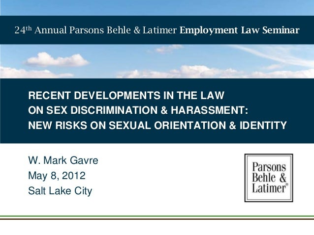 24th Annual Parsons Behle & Latimer Employment Law Seminar  RECENT DEVELOPMENTS IN THE LAW ON SEX DISCRIMINATION & HARASSM...