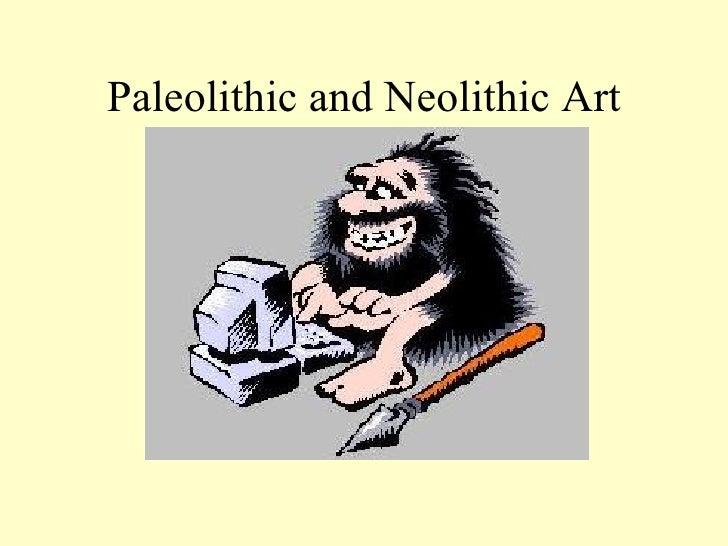 Paleolithic and Neolithic Art