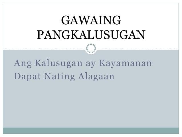 kalusugan ay kayamanan Ang kalusugan ay kayamanan- health is wealth ang buhay ay parang gulong, minsang nasa ibabaw, minsang nasa ilalim - life is like a wheel, somet.