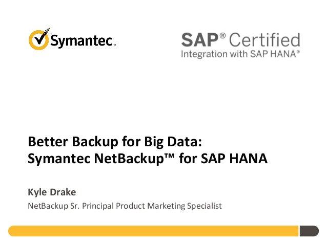 Better Backup for Big Data: Symantec NetBackup™ for SAP HANA