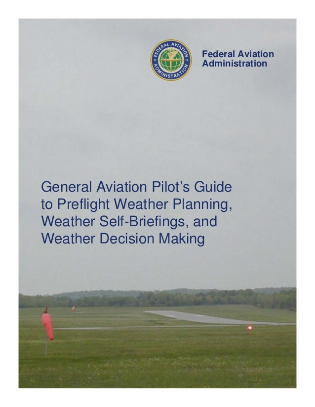 Federal Aviation Administration  General Aviation Pilot's Guide to Preflight Weather Planning, Weather Self-Briefings, and...