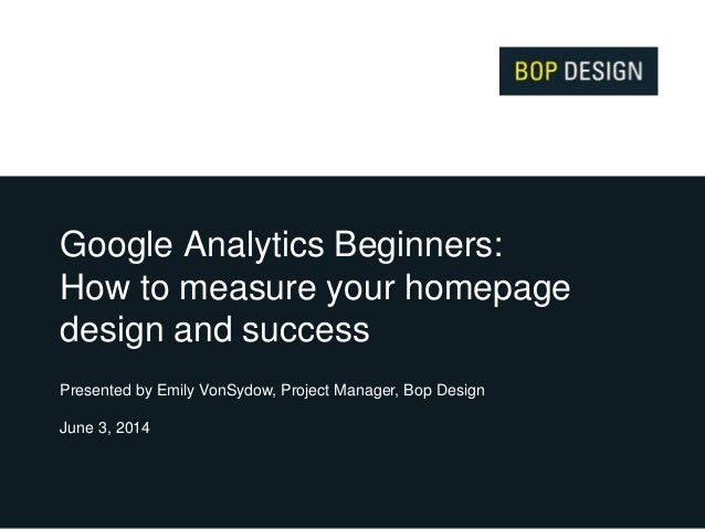 Google Analytics Beginners: How to Measure Your Homepage Design