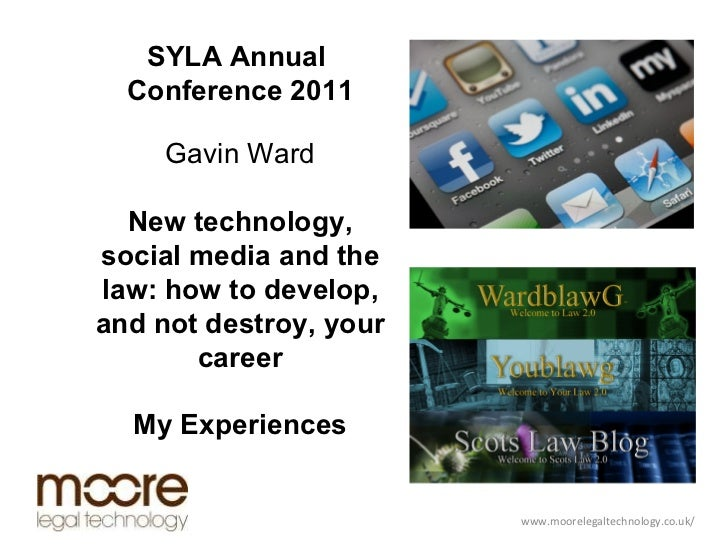 www.moorelegaltechnology.co.uk/ SYLA Annual  Conference 2011 Gavin Ward New technology, social media and the law: how to...