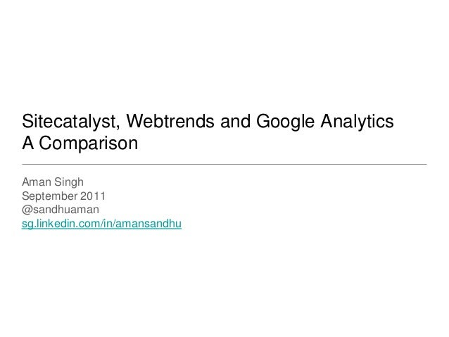 Sitecatalyst, Webtrends and Google AnalyticsA ComparisonAman SinghSeptember 2011@sandhuamansg.linkedin.com/in/amansandhu