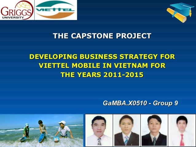 THE CAPSTONE PROJECTDEVELOPING BUSINESS STRATEGY FOR  VIETTEL MOBILE IN VIETNAM FOR       THE YEARS 2011-2015             ...