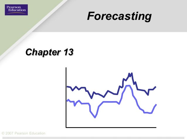 © 2007 Pearson Education Forecasting Chapter 13Chapter 13