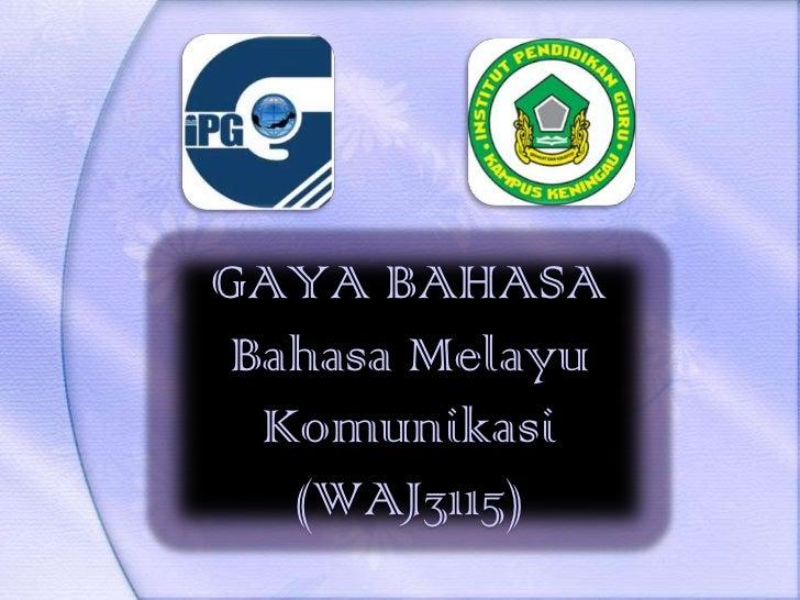 GAYA BAHASA Bahasa Melayu  Komunikasi   (WAJ3115)