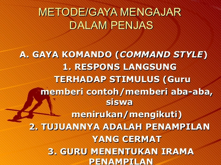 METODE/GAYA MENGAJAR       DALAM PENJASA. GAYA KOMANDO (COMMAND STYLE)         1. RESPONS LANGSUNG       TERHADAP STIMULUS...