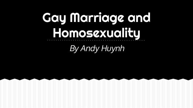 Gay Marriage and Homosexuality By Andy Huynh