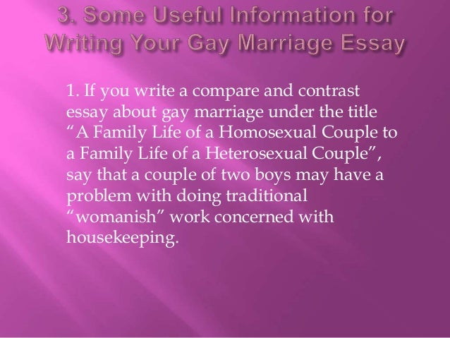 gay marriage essay hook The issue of gay marriage summary this essay debates the issue of same sex marriage in the united states the pros and cons of gay marriage lp 3: argumentative essay patty waters nau composition ii sue cochran, instructor sunday, march 24, 2013 abstract this essay covers the pros.