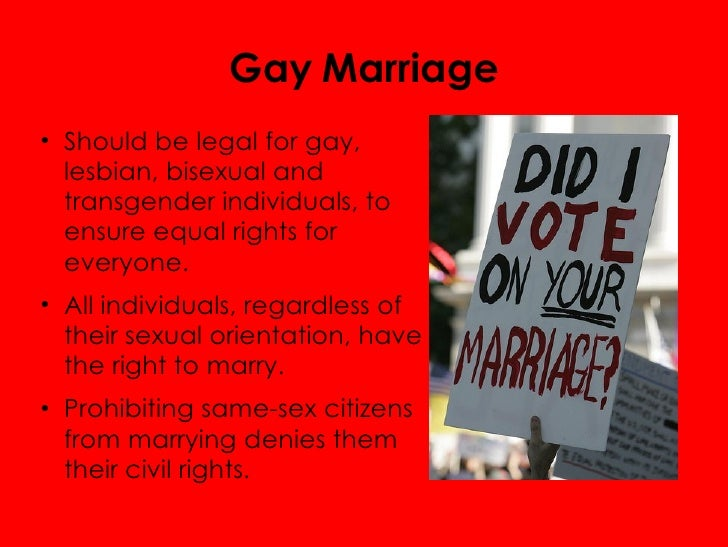same sex marriage should be legalized Gay marriage should be legalized worldwide - no i'm not gay i don't quite understand it and i don't really need to understand it the fact is that some people prefer same sex r.