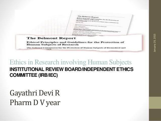 Ethics in Research involving Human Subjects INSTITUTIONAL REVIEW BOARD/INDEPENDENT ETHICS COMMITTEE (IRB/IEC) Gayathri Dev...