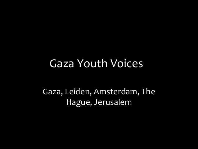 Gaza Youth Voices Gaza, Leiden, Amsterdam, The Hague, Jerusalem