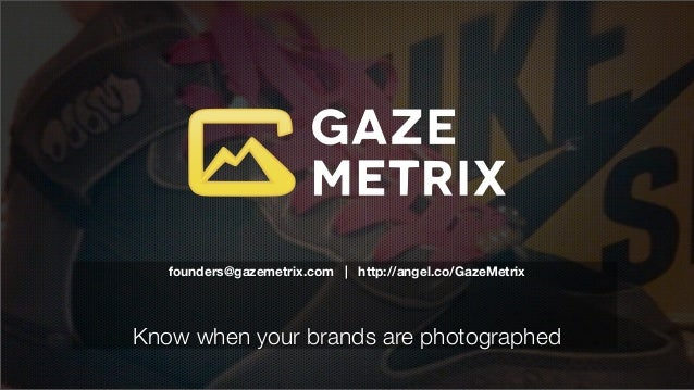 founders@gazemetrix.com | http://angel.co/GazeMetrixKnow when your brands are photographed