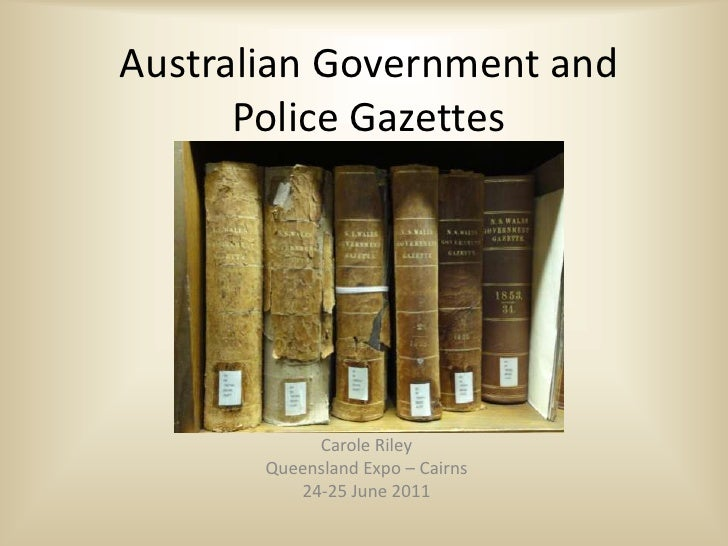 Australian Government and      Police Gazettes            Carole Riley       Queensland Expo – Cairns          24-25 June ...