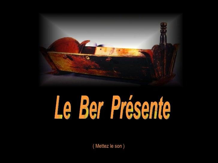 Le  Ber  Présente ( Mettez le son )