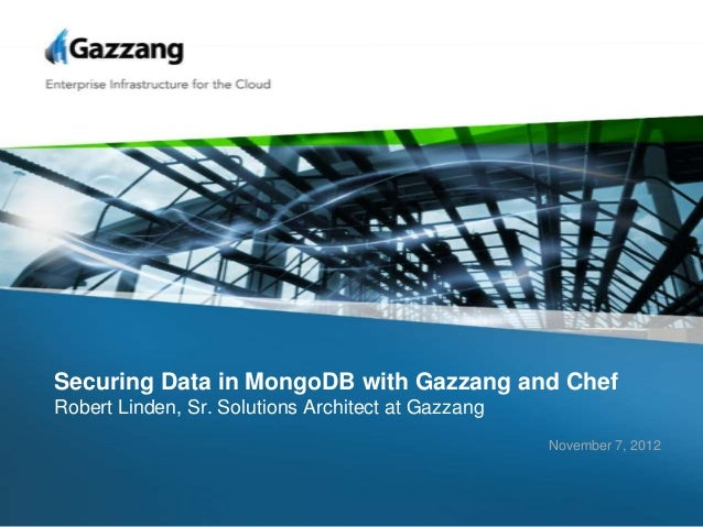 Securing Data in MongoDB with Gazzang and ChefRobert Linden, Sr. Solutions Architect at Gazzang                           ...