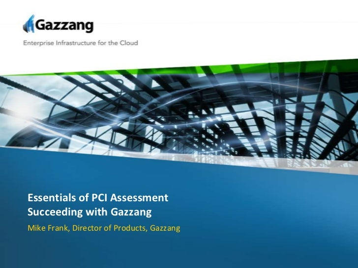 Essentials of PCI AssessmentSucceeding with Gazzang<br />Mike Frank, Director of Products, Gazzang<br />