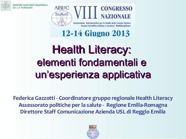 Health Literacy:Health Literacy: elementi fondamentali eelementi fondamentali e un'esperienza applicativaun'esperienza app...