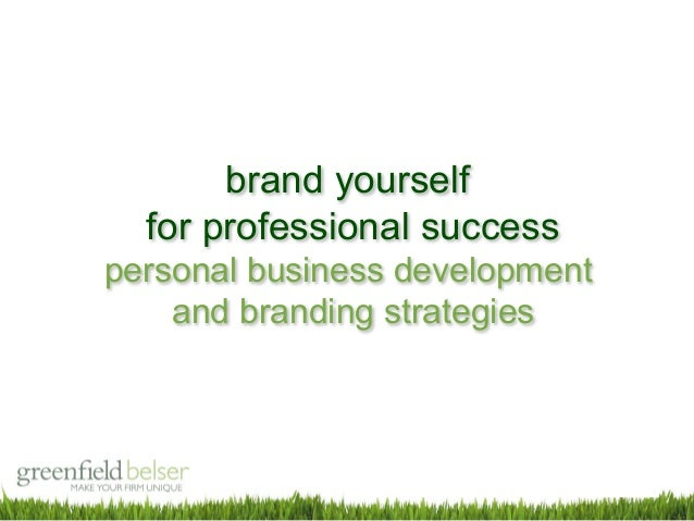 Brand Yourself – Personal Business Development & Branding Strategies for Professional Success