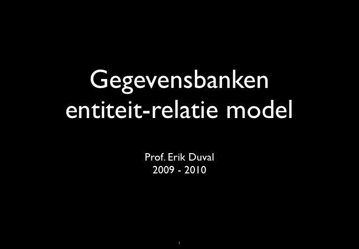 Gegevensbanken entiteit-relatie model        Prof. Erik Duval          2009 - 2010                   1