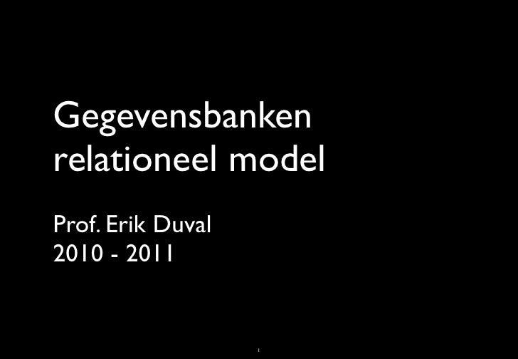 Gegevensbankenrelationeel modelProf. Erik Duval2010 - 2011                   1