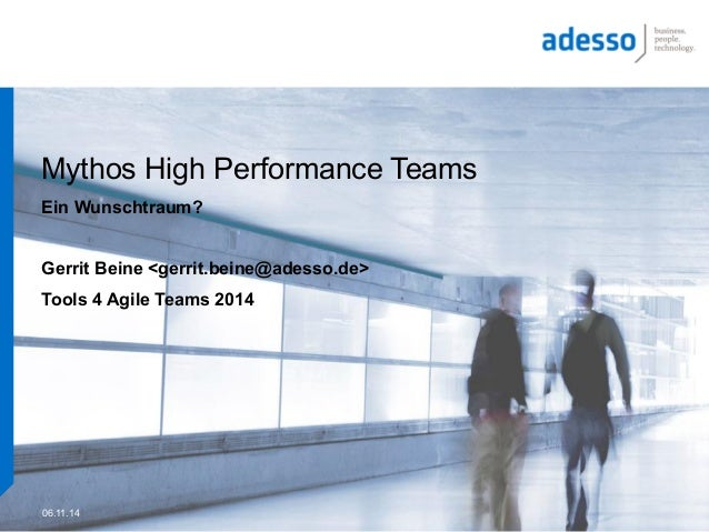 Mythos High Performance Teams  Ein Wunschtraum?  Gerrit Beine <gerrit.beine@adesso.de>  Tools 4 Agile Teams 2014  06.11.14