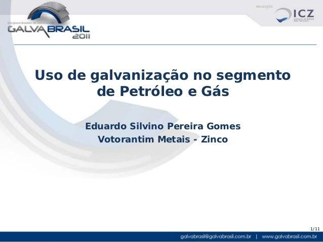 Uso de galvanização no segmento        de Petróleo e Gás      Eduardo Silvino Pereira Gomes        Votorantim Metais - Zin...