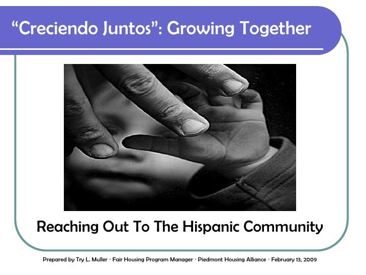 """Creciendo Juntos"": Growing Together<br />Reaching Out To The Hispanic Community<br />Prepared by Try L. Muller  Fair Hou..."