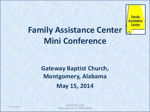 Family Assistance Center Mini Conference Gateway Baptist Church, Montgomery, Alabama May 15, 2014 1 SMORT/FAC, 2014 Prepar...