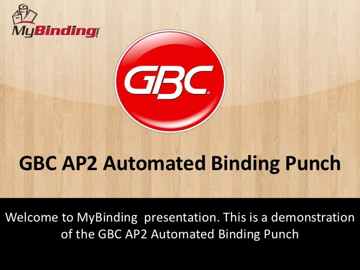 GBC AP2 Automated Binding PunchWelcome to MyBinding presentation. This is a demonstration        of the GBC AP2 Automated ...