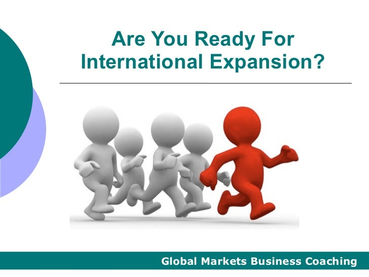 Are You Ready ForInternational Expansion?       Global Markets Business Coaching