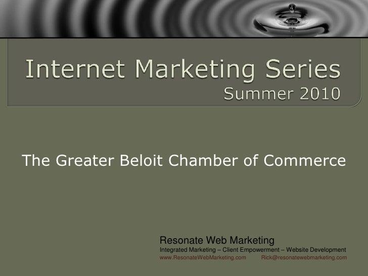 Internet Marketing SeriesSummer 2010<br />The Greater Beloit Chamber of Commerce<br />Resonate Web Marketing<br />Integrat...