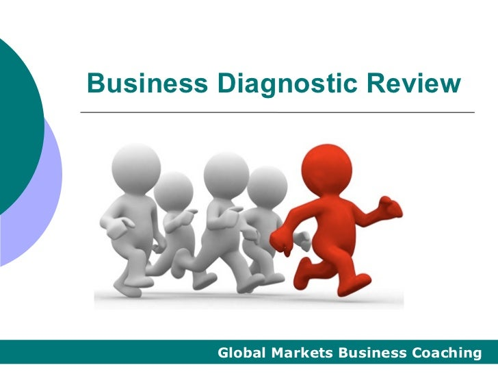 Business Diagnostic Review         Global Markets Business Coaching