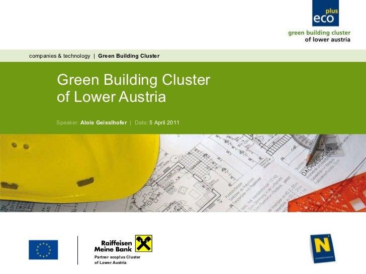 Green Building Cluster  of Lower Austria  companies & technology  |  Green Building Cluster  Speaker:  Alois Geisslhofer  ...
