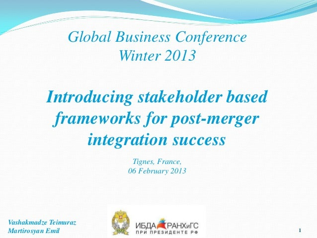 Global Business Conference                        Winter 2013           Introducing stakeholder based            framework...