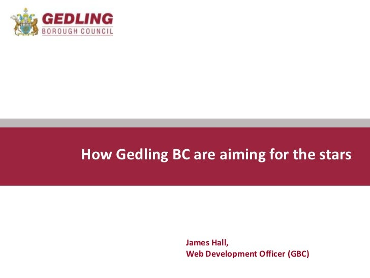 Communications Team<br />How Gedling BC are aiming for the stars<br />James Hall,Web Development Officer (GBC)<br />