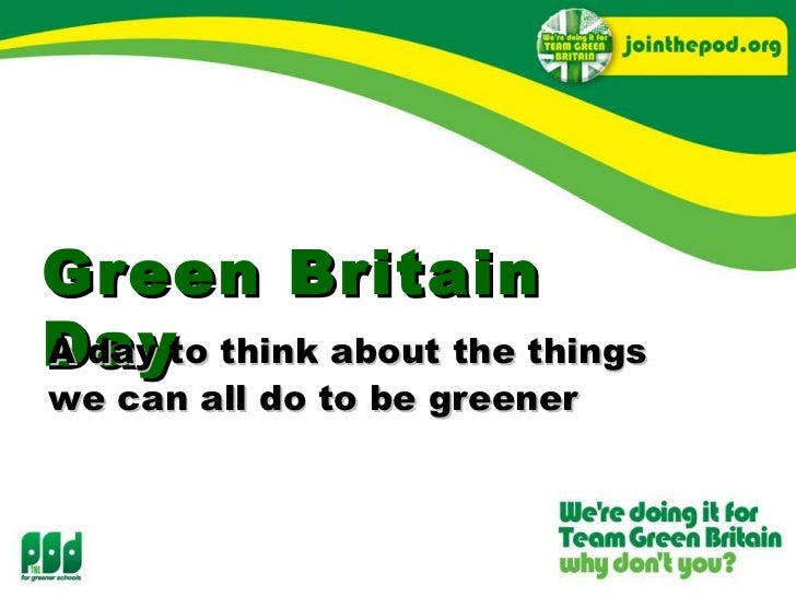 Green Britain Day A day to think about the things we can all do to be greener