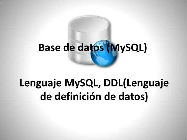 Base de datos (MySQL)<br />Lenguaje MySQL, DDL(Lenguaje de definición de datos)<br />