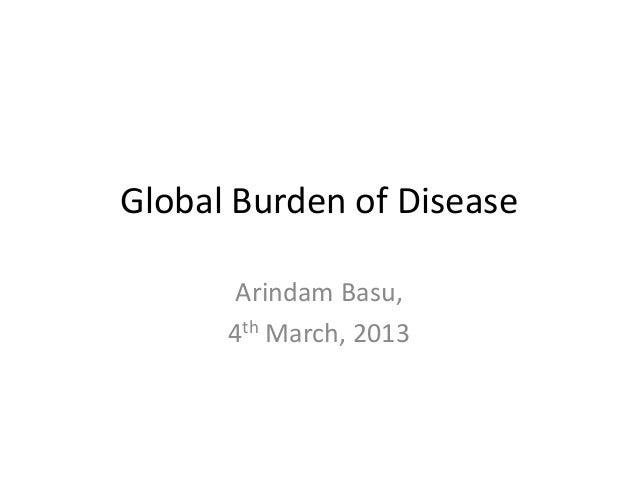 Global Burden of Disease       Arindam Basu,      4th March, 2013