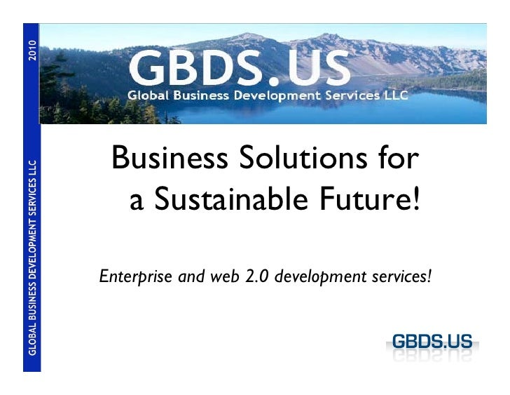 GBDS.US   Business Solutions for   a Sustainable Future!  Enterprise and web 2.0 development services!