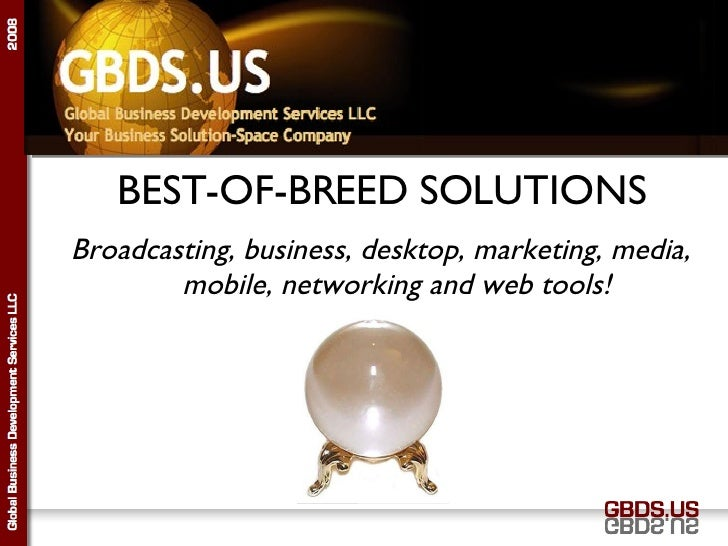 GBDS.US BEST-OF-BREED SOLUTIONS Broadcasting, business, desktop, marketing, media, mobile, networking and web tools!