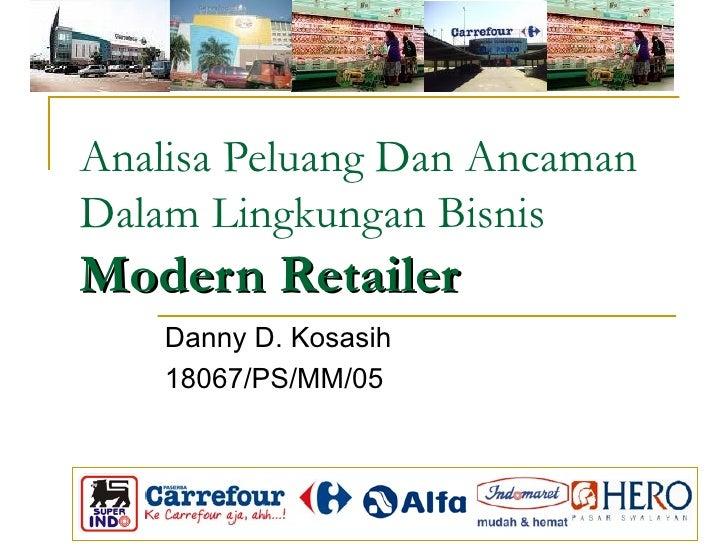 Analisa Peluang Dan Ancaman Dalam Lingkungan Bisnis  Modern Retailer Danny D. Kosasih 18067/PS/MM/05