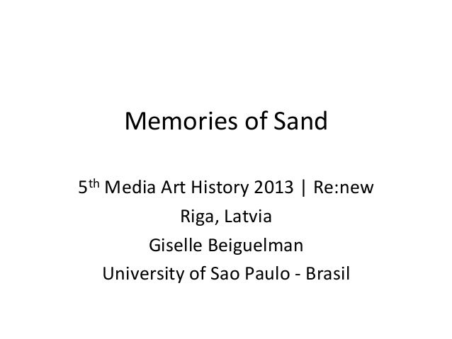 Memories  of  Sand   5th  Media  Art  History  2013  |  Re:new   Riga,  Latvia   Giselle  Beigue...