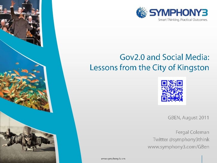 Gov2.0 and Social Media: Lessons from the City of Kingston<br />GBEN, August 2011<br />Fergal Coleman<br />Twitter @sympho...