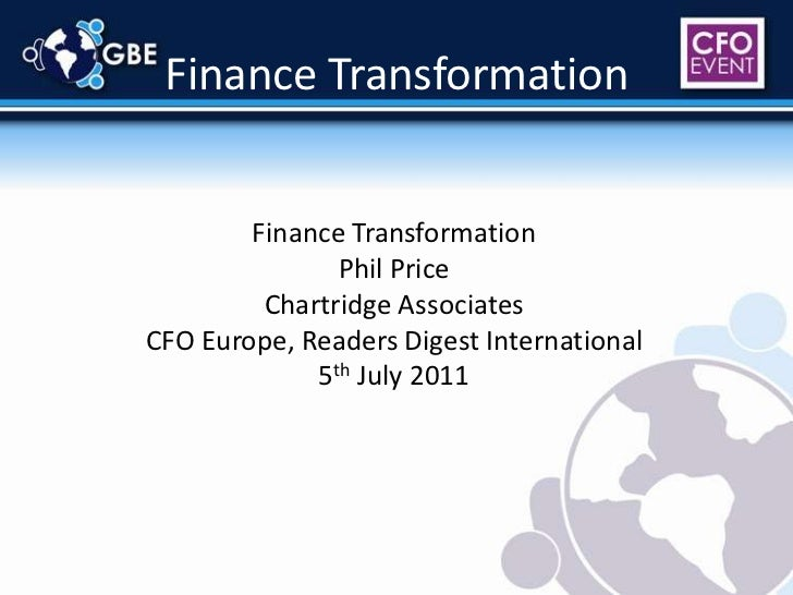 Finance Transformation<br />Finance Transformation<br />Phil Price<br />Chartridge Associates<br />CFO Europe, Readers Dig...
