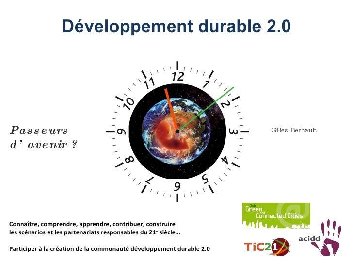 Développement durable 2.0   Connaître, comprendre, apprendre, contribuer, construire  les scénarios et les partenariats re...