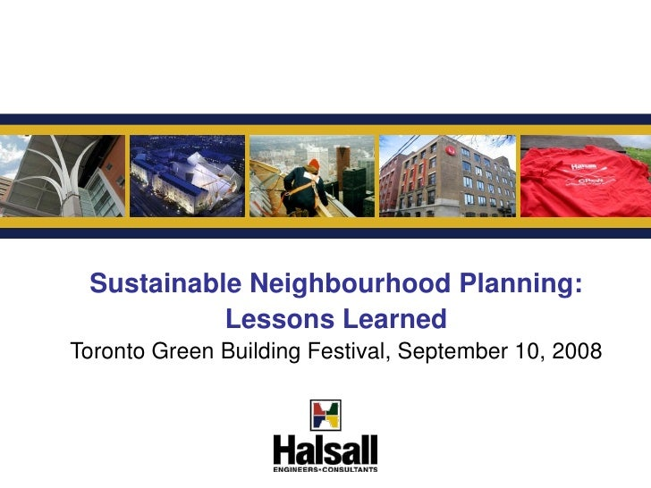 G     Sustainable Neighbourhood Planning:            Lessons Learned Toronto Green Building Festival, September 10, 2008