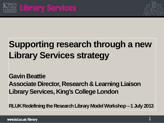 Supporting research through a new Library Services strategy Gavin Beattie Associate Director, Research & Learning Liaison ...